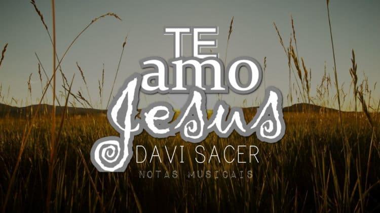 Te amo, Jesus - Davi Sacer - Cifra melódica