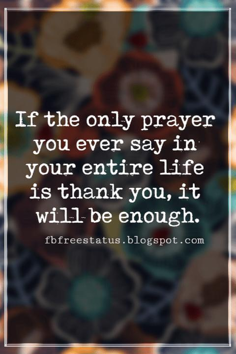 Inspiring Thanksgiving Quotes, If the only prayer you ever say in your entire life is thank you, it will be enough. - Meister Eckhart