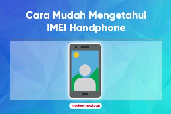 Cara Mudah Mengetahui IMEI Handphone dan Daftar di Kemenperin