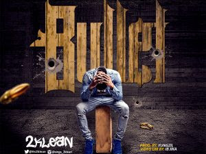 MP3 & VIDEO: 2Klean - Bullet (Prod. YungZil) | @its2klean