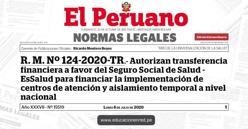 R. M. Nº 124-2020-TR.- Autorizan transferencia financiera a favor del Seguro Social de Salud - EsSalud para financiar la implementación de centros de atención y aislamiento temporal a nivel nacional