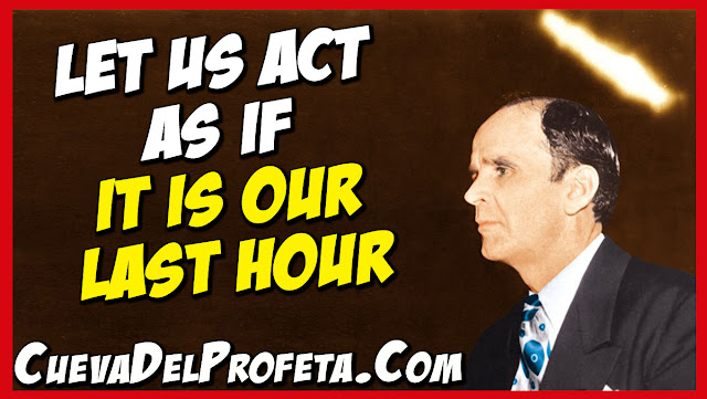 Let us act as if it is our last hour - William Marrion Branham Quotes