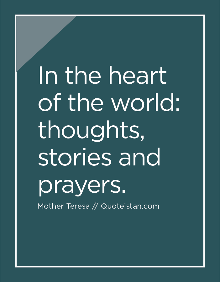 In the heart of the world thoughts, stories and prayers.