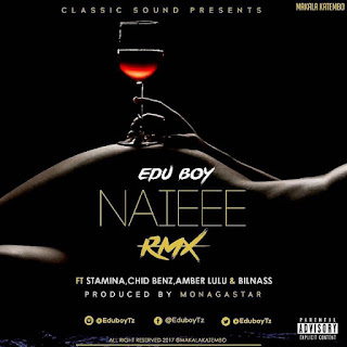 Edu Boy Ft. Stamina, Chid Benz, Amber Lulu & Bilnass - Naieee REMIX