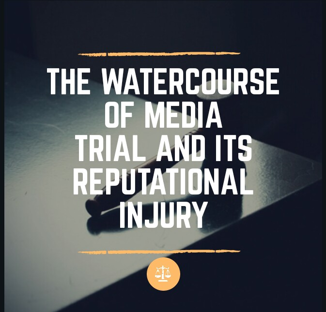 The Watercourse of Media Trial and its Injury to Reputation