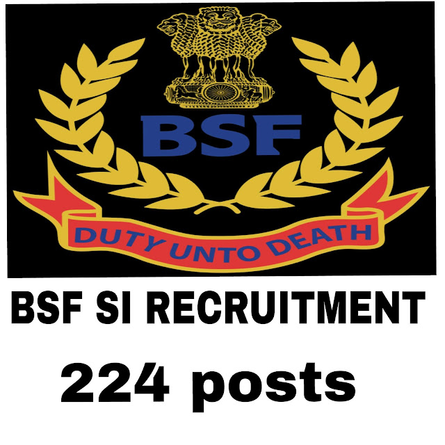 BSF RECRUITMENT FOR SI - 224 VACANCIES
