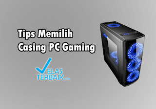 Tips Memilih Casing PC Gaming yang Baik