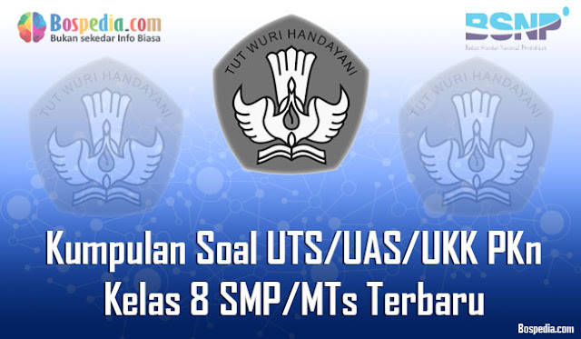 Kumpulan Soal UTS/UAS/UKK PKn Kelas 8 SMP/MTs Terbaru dan Terupdate