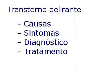 Transtorno delirante causas sintomas diagnóstico tratamento prevenção riscos complicações