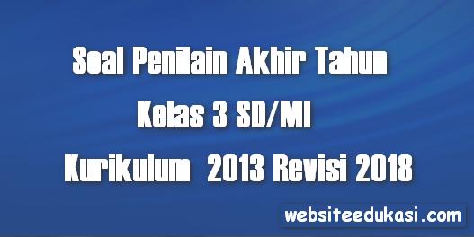 Soal PAT/UKK Kelas 3 Tema 6 K13 Revisi 2018