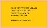 Download Soal latihan ulangan UTS SD kelas 1 tema 2 kegemaranku semester 1 ganjil kurikulum 2013/ k 13/ kurtilas