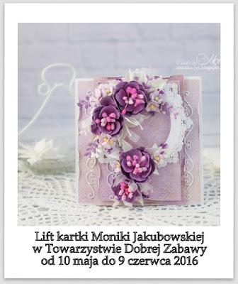 http://tdz-wyzwaniowo.blogspot.com/2016/05/lift-majowy-kartka-moniki-jakubowskiej.html