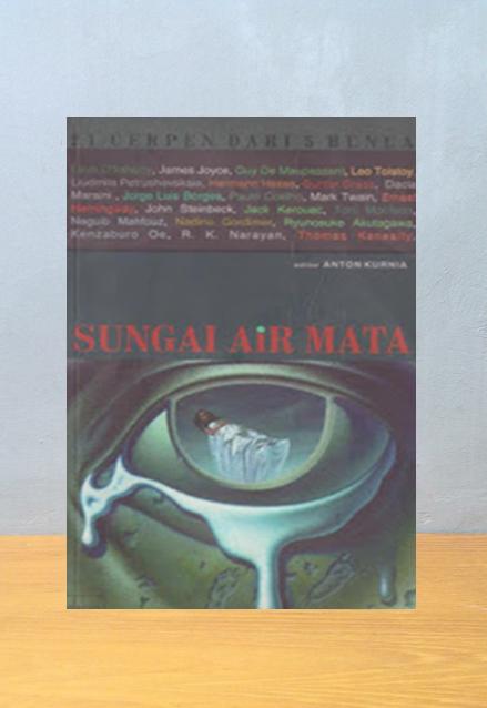 SUNGAI AIR MATA, Anton Kurnia [Ed.]