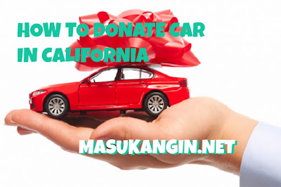 How to Donate a Car in California 2018