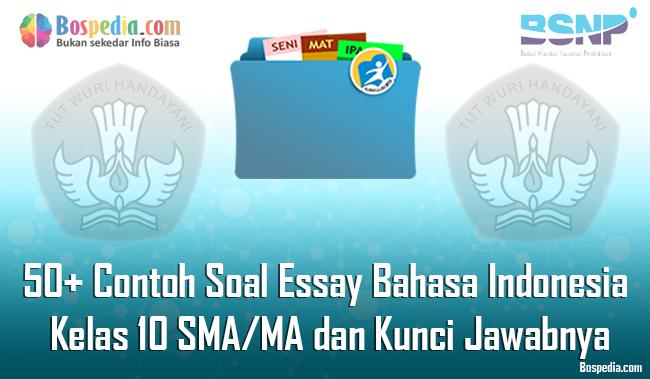 Lengkap 50 Contoh Soal Essay Bahasa Indonesia Kelas 10 Sma Ma Dan Kunci Jawabnya Terbaru Bospedia