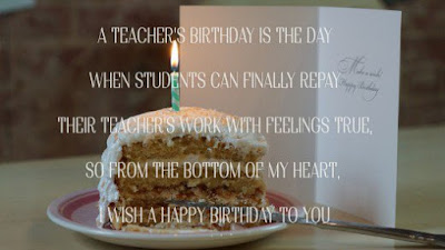 Happy Birthday Wishes For teacher: a teacher's birthday is their when students can finally repay