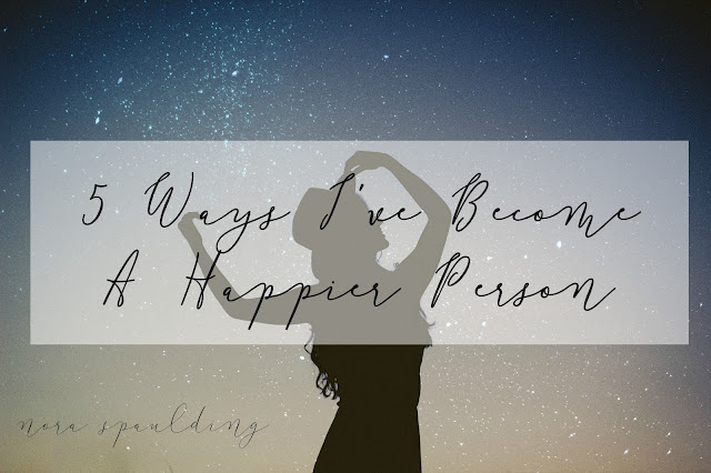 5 Ways I've Become A Happier Person