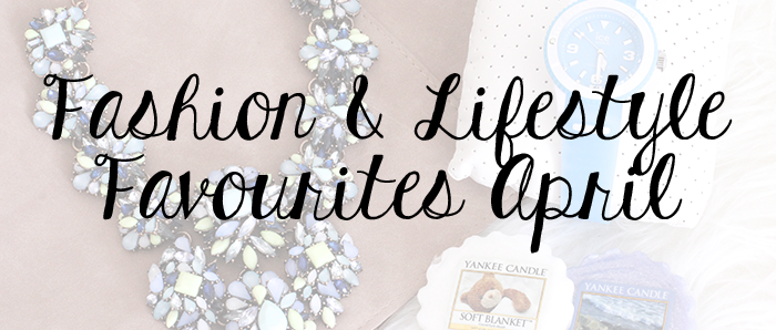 Fashion & Lifestyle Favourites April 2014
