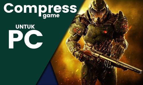 Cara memperkecil atau compress ukuran size file game di Komputer/Laptop (PC) untuk meringankan kecepatan softwarenya