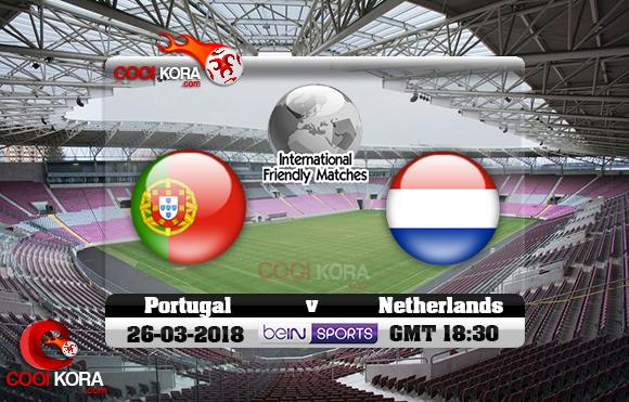 مشاهدة مباراة البرتغال وهولندا اليوم 26-3-2018 مباراة ودية