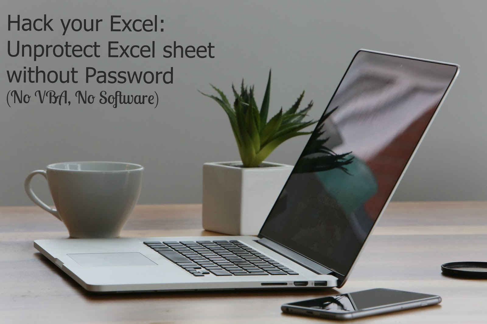 Hack your Excel: Unprotect Excel sheet without Password (No VBA ...