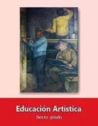 Libro de texto  Educación Artística Sexto grado 2019-2020