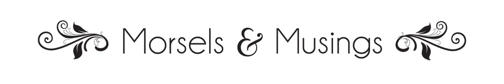 Morsels and Musings
