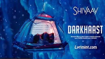 Darkhaast Lyrics – Shivaay | Arijit Singh, Sunidhi Chauhan