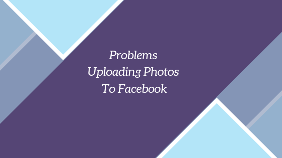 Can't Upload Pictures To Facebook<br/>