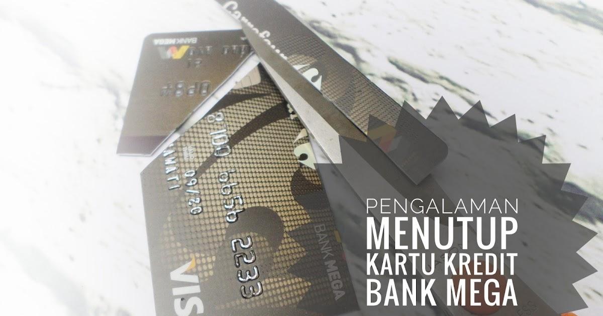 Widy Darma Pengalaman Menutup Kartu Kredit Bank Mega