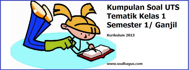 Download dan dapatkan kumpulan soal uts ganjil tematik kelas 1 semester 1 kurikulum 2013 tahun ajaran 2017 2018 www.soalbagus.com