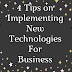 4 Tips on Implementing New Technologies For Business