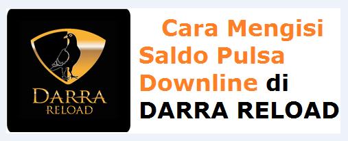 Cara Mengisi Saldo Downline Pulsa di Darra Reload, Setelah Itu Ajarkan Cara Mengisi Saldo Deposit Pulsa Sendiri Ke SERVER PULSA
