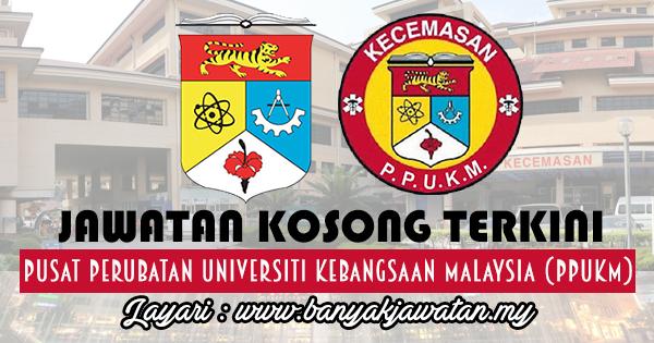 Jawatan Kosong 2017 di Pusat Perubatan Universiti Kebangsaan Malaysia (PPUKM) www.banyakjawatan.my