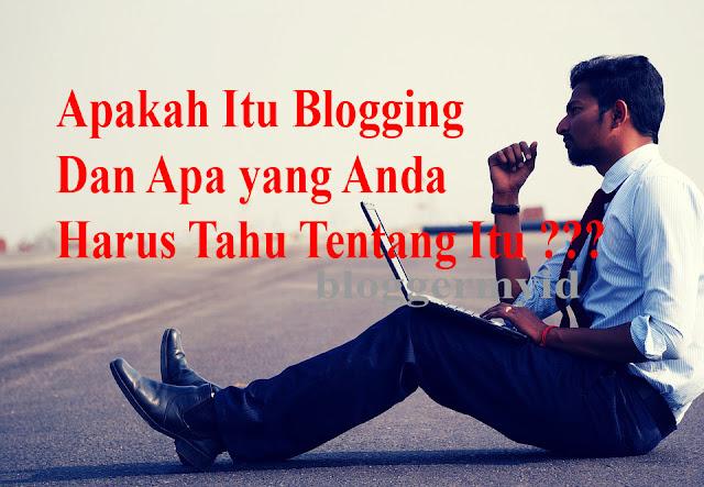 APAKAH Itu BLOGGING? Semua kegiatan yang Anda lakukan untuk memulai, menjalankan dan mempromosikan sebuah blog secara kolektif disebut blogging. Iyya Kan?  Anda mungkin bertanya-tanya untuk membaca jawaban sederhana dari pertanyaan; Apakah itu blogging. Praktis, blogging masih sederhana. Termasuk : Berencana untuk memulai sebuah blog termasuk penelitian kata kunci, pilihan/memilih niche, membeli blog hosting dan nama domain. Memulai sebuah blog. Sehingga itu berarti Anda siap untuk mempublikasikan konten, dan untuk audiens target Anda. Menulis isi untuk mempublikasikan di atasnya. Hal ini disebut blog posting. Mengoptimalkan blog Anda. Hal ini disebut optimasi mesin pencari (SEO). Mempromosikan blog Anda. Kita mengatakan itu optimasi sosial media. Mencapai tujuan blogging dengan blog Anda. Semuanya mungkin nampak beberapa seperti uang, mempromosikan bisnis Anda, mendirikan jaringan atau hanya bersenang-senang. BELAJAR Tentang BLOGGING Tetapi Anda tidak dapat berhasil melakukan blogging jika Anda tidak sepenuhnya mempelajarinya. Anda harus tahu atas lima fase sebagai rumus yang diberikan di bawah ini : Perencanaan + mulai menulis + mempromosikan + mendapatkan/berpenghasilan = Blogging Dalam hal ini, Apakah itu tampak sederhana? Tetapi sekali Anda menyelam ke dalam bidang ini, Anda mungkin berpikir hampir setiap hari untuk berhenti melakukannya.  Jika Anda tinggal di dalamnya selama enam bulan pertama dengan konsistensi dan dengan mengikuti semua aturan, maka itu baik jika Anda akan berhenti selamanya, atau menjadi bagian dari itu selamanya dan sama-sama menjadi blogger yang sukses.  Aku yakin peluang keberhasilan 100 kali lebih dari berhenti jika Anda benar-benar belajar tentang blogging. Jangan khawatir saya tidak akan menjual produk tutorial blogging di sini. Anda hanya membaca posting di blog ini dan Anda akan mudah belajar mengenai dunia blogging.  Sekarang terserah Anda. Entah Anda mengikuti kesabaran dan mulai blog Anda hari ini, dan untuk memeriksa apakah Anda