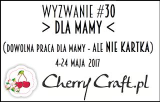 http://cherrycraftpl.blogspot.com/2017/05/wyzwanie-30-dla-mamy.html