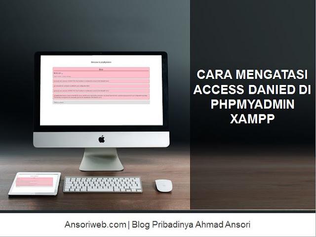 Cara Mengatasi Access Danied di phpMyAdmin XAMPP