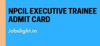 NPCIL Executive Trainee Admit Card 2017