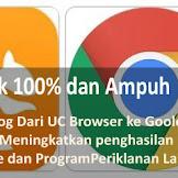100% Work !!! Cara Redirect Blog Dari UC Browser Ke Chrome