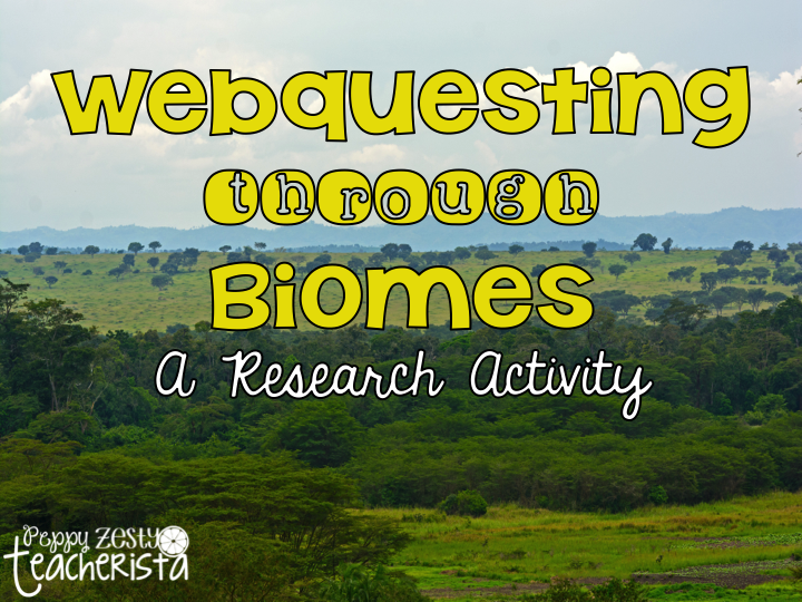 Webquest: Biome Edition – Peppy Zesty Teacherista