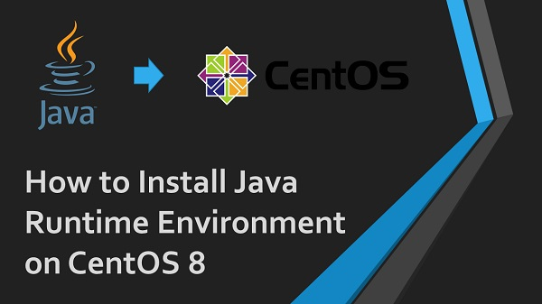 How to Install Java Runtime Environment on CentOS 8