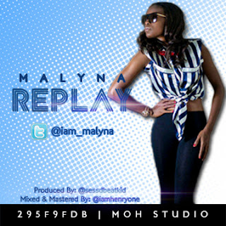 @NAIJAMUSICCITY MUSIC: Malyna (@iam_malyna) - Replay {Produce by @sessdbeatkid Master by @iamheryone}