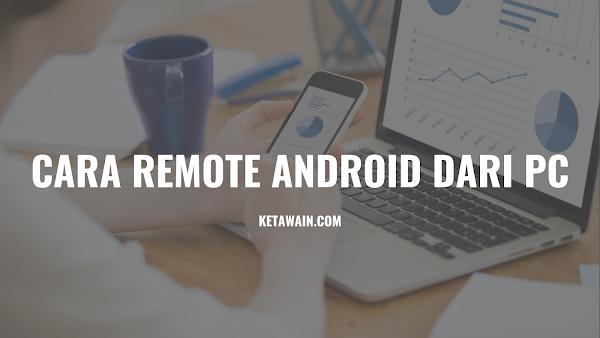 3 Cara Remote Android dari PC