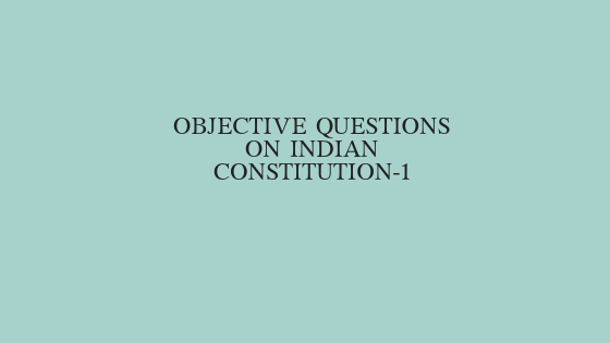 Objective Questions On Indian Constitution-1