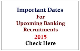 List of Important Dates for Upcoming Banking Recruitment 2015