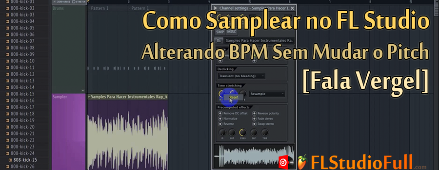 Como Samplear no FL Studio - Alterando BPM Sem Mudar o Pitch [Fala Vergel]