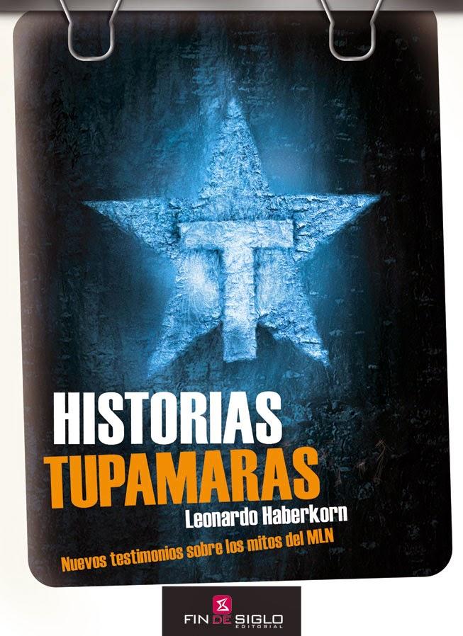 Historias tupamaras. MLN tupamaros. Leonardo Haberkorn