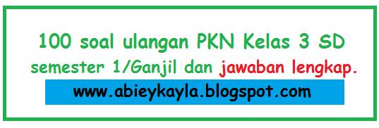100 Soal Esay PKN Kelas 3 SD Semester 1/Ganjil dan Jawaban KTSP K13