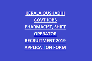 KERALA OUSHADHI GOVT JOBS PHARMACIST, SHIFT OPERATOR RECRUITMENT 2019 APPLICATION FORM