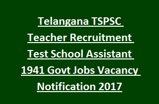 Telangana TSPSC Teacher Recruitment Test School Assistant 1941 Govt Jobs Vacancy Notification 2017